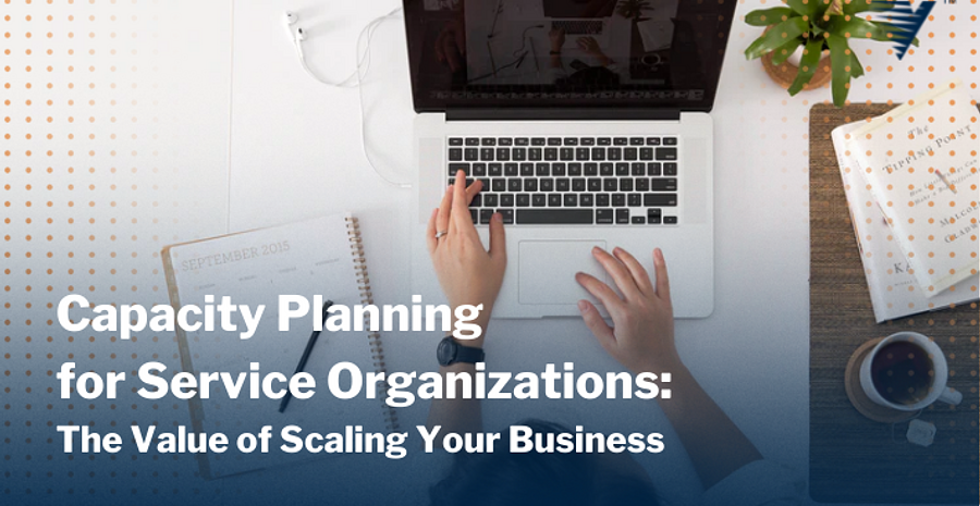 Blog Capacity Planning for Service Organizations