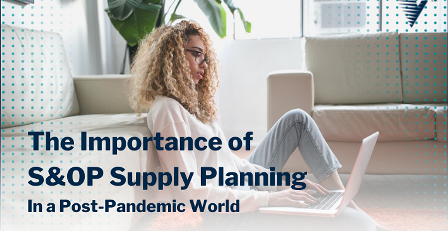 Blog The Importance of S&OP and Supply Planning in a Post Pandemic World