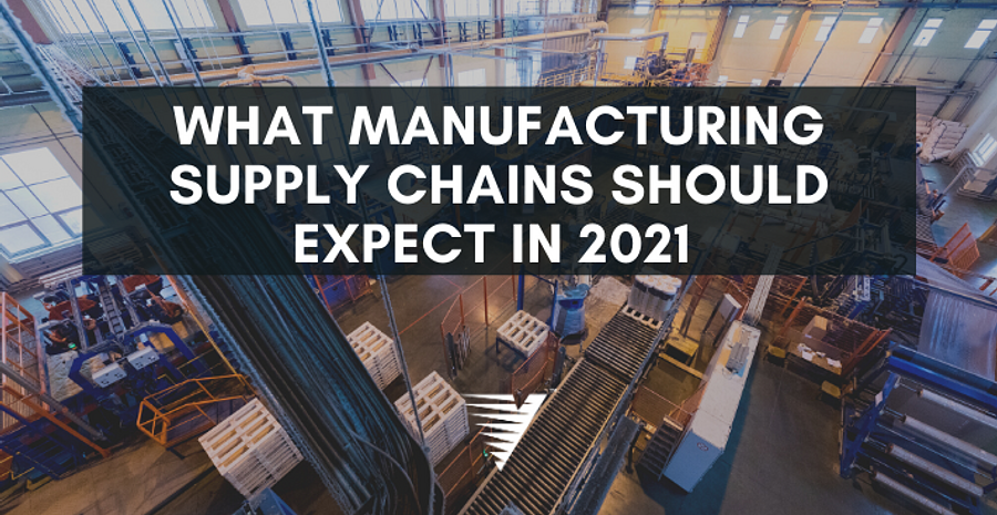 Blog What Manufacturing Supply Chains Should Expect in 2021