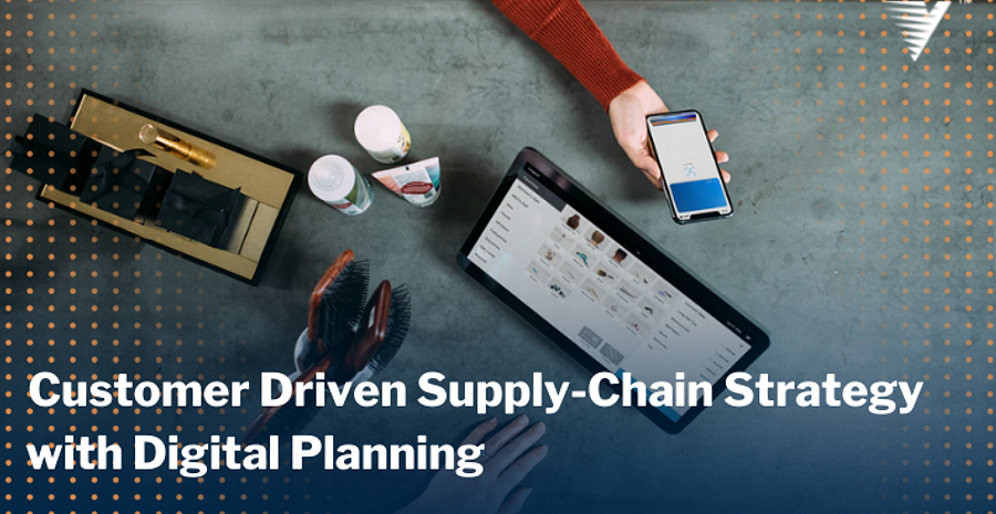 Blog Customer Driven Supply-Chain Strategy with Digital Planning