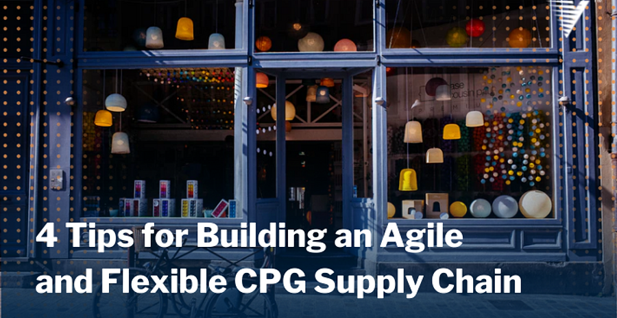 Blog 4 Tips for Building an Agile and Flexible CPG Supply Chain